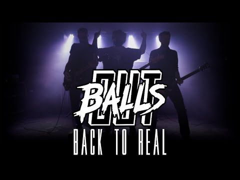 """BALLS OUT News/ Vidéo """" Back to Real """""""
