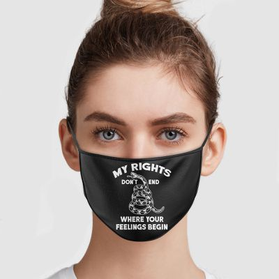 My Rights Don't End Where Your Feelings Begin Face Mask