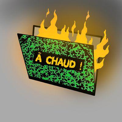 A CHAUD !