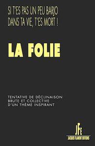 Quel bonheur d'être dingue publié par les éditions Jacques Flament dans un recueil sur la folie.