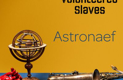 #Musique - The Volunteered Slaves nouveau single Astronaef !