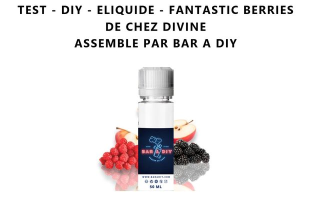 Test - Eliquide - Fantastic Berries de chez Divine