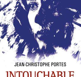 Intouchable - de Jean-Christophe PORTES
