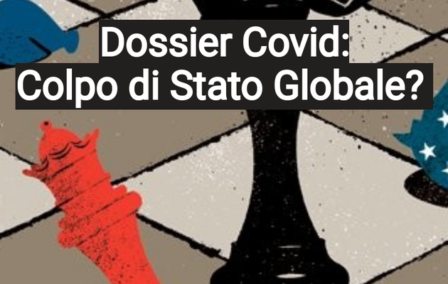 Dossier Covid, Colpo di Stato Globale?