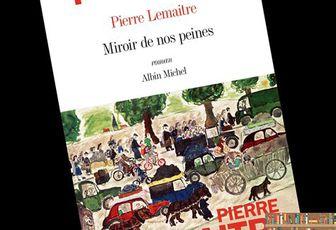 Pierre Lemaitre : Miroir de nos peines