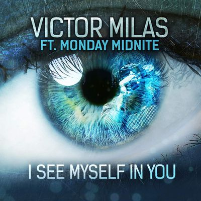 I see myself in you by Victor Milas & Monday Midnite