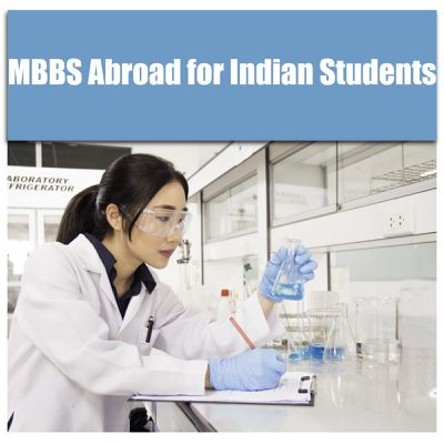 MBBS Abroad for Indian Students; Top Countries, Universities, and Fees.