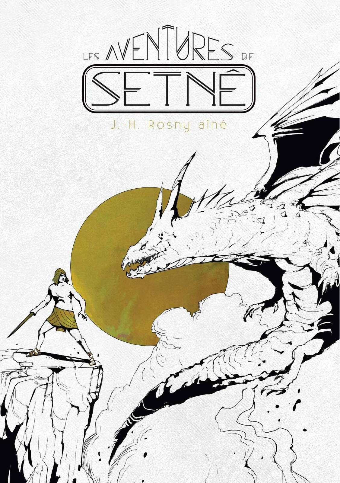 J.-H. Rosny aîné - Les Aventures de Setnê (Callidor - 2021), illustré par Maxime Desmettre