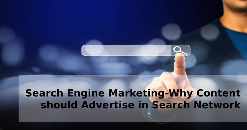 Search Engine Marketing - Why Content should Advertise in Search Network?