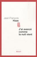 JEAN-FRANÇOIS HAAS – J'AI AVANCE COMME LA NUIT VIENT