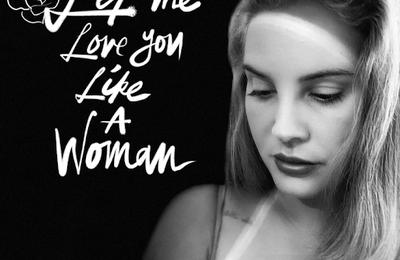 Découvrez « Let Me Love You Like A Woman » le nouveau titre de Lana Del Rey !