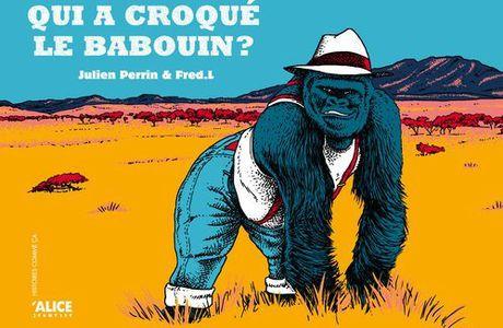 Qui a croqué le Babouin ? - Julien Perrin