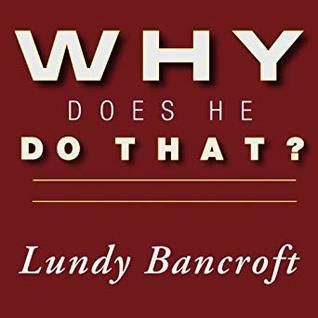 (eBook) DOWNLOAD FREE Why Does He Do That?: Inside the Minds of Angry and Controlling Men By Lundy Bancroft Ebook Online Free