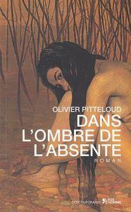 Dans l'ombre de l'absente - Olivier Pitteloud