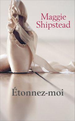 Étonnez-moi de Maggie Shipstead