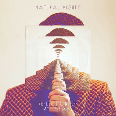 Natural Mighty - Reflection of my Dreams