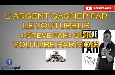 L'argent gagner par mois sur youtube par Steve Fah