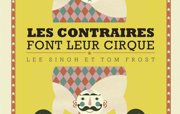 Les contraires font leur cirque de Lee Singh et Tom Frost