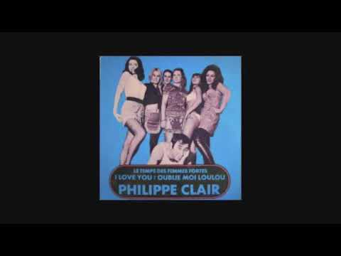 PHILIPPE CLAIR - I LOVE YOU OUBLIE MOI LOULOU