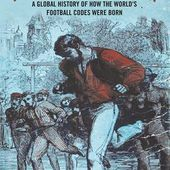 How Football Began: A Global History of How the World's Football Codes Were Born (Paperback) - Routledge