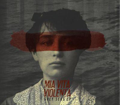 Mia Vita Violenta - Grey Seas