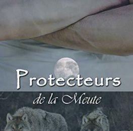 Tome 3 La destinée de la meute : Protecteurs de la meute