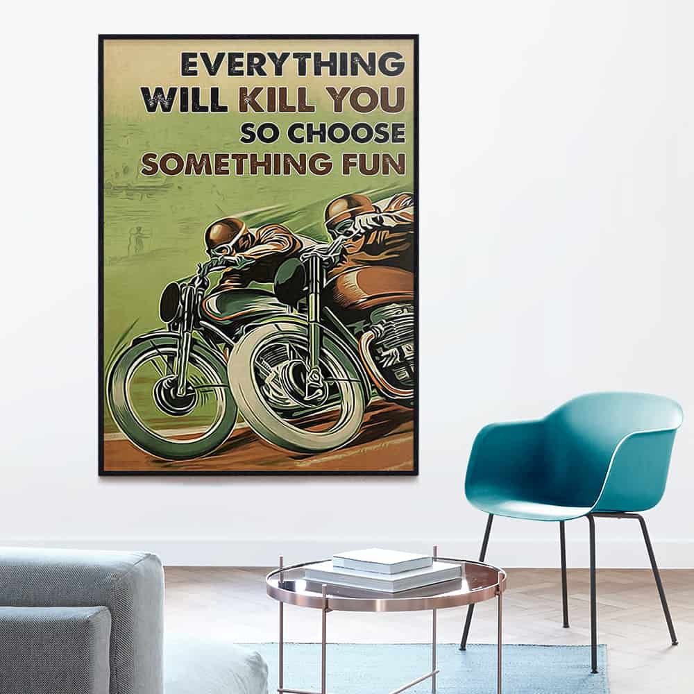 Motor Racing Everything will kill you so choose something fun poster, canvas