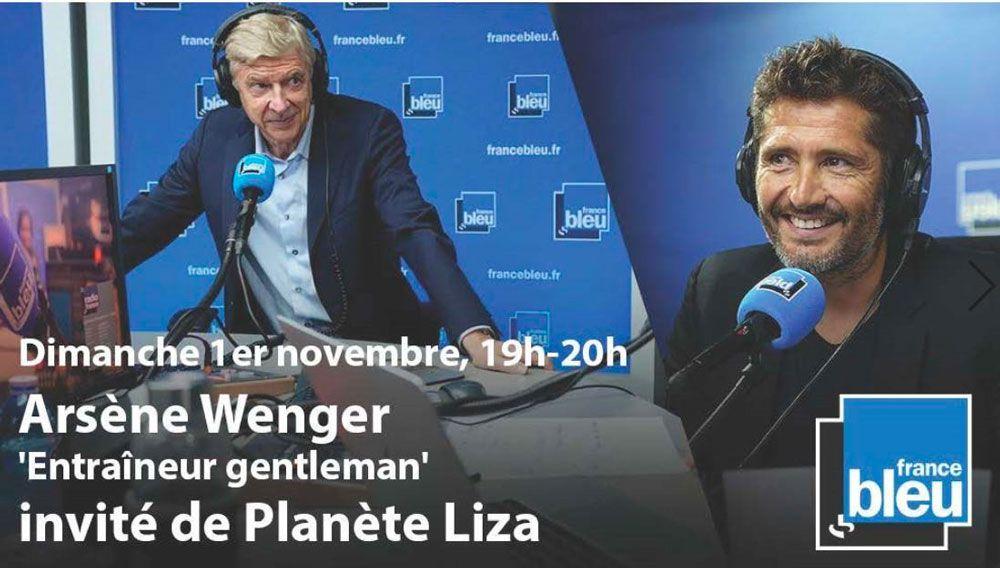 Arsène Wenger invité de Bixente Lizarazu dans « Planète Liza » ce soir sur France Bleu