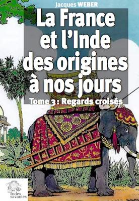Jacques Weber : La France et l'Inde des origines à nos jours. Tome 3
