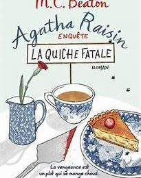 AGATHA RAISIN ENQUETE : LA QUICHE FATALE De MC BEATON