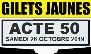 Gilets Jaunes, acte 50 à Paris demain 26 octobre 2019