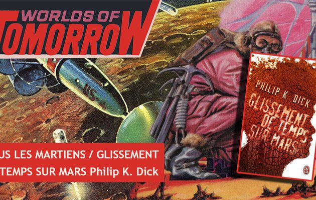 👽📚 PHILIP K. DICK - GLISSEMENT DE TEMPS SUR MARS (MARTIAN TIME-SLIP, 1964)