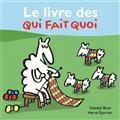 [DES LIVRES POUR LES BEBES] Le livre des qui fait quoi / Soledad Bravi, Olivier Eparvier - Loulou&Cie