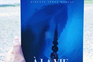A la vie, à la mer d'Evelyne Néron Morgat