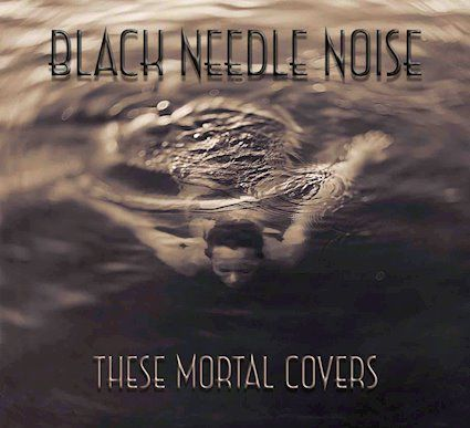 💿 Black Needle Noise - These Mortal Covers