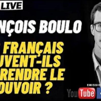 François Boulo : « Les Français peuvent-ils REPRENDRE LE POUVOIR ? » [Grand entretien vidéo]