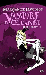 Queen Betsy, tome 1 : Vampire et Célibataire - Mary Janice Davidson