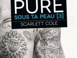 Sous ta peau, Tome 3: Pure - Scarlett Cole chez &moi