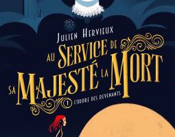 AU SERVICE DE SA MAJESTÉ LA MORT T.1 : L'ORDRE DES REVENANTS - Julien Hervieux