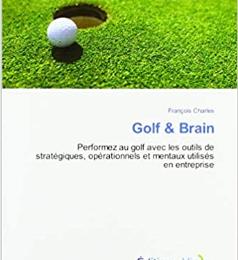 GOLF & BRAIN : développez stratégie, tactique et mental au golf et découvrez les liens avec les organisations !