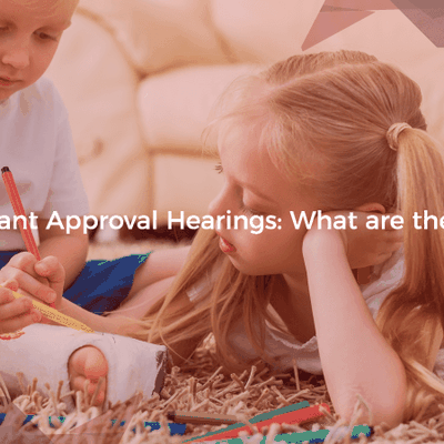 Infant Approval Hearings: What are They?