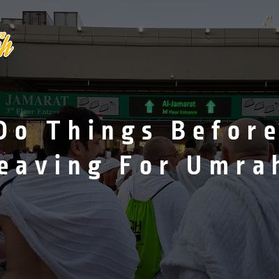 Do Things Before Leaving For Umrah?
