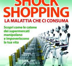 """ Shock shopping"". Come la grande distribuzione ci manipola"