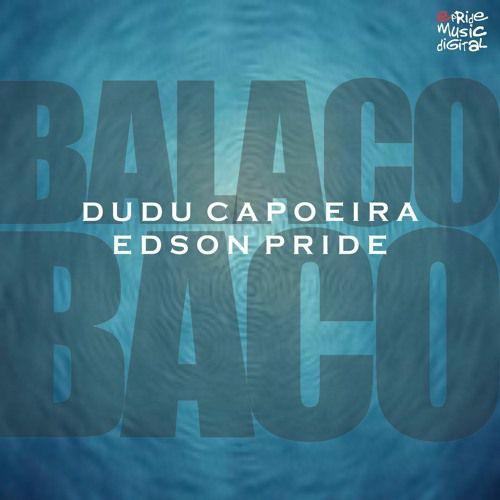 Edson Pride & Dudu Capoeira - Balacobaco