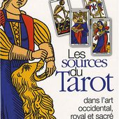 Les Sources du Tarot : Dans l'art occidental, l'art royal et l'art sacré