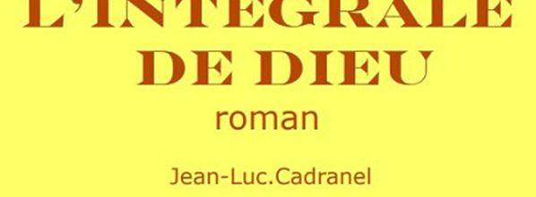 L'intégrale de Dieu - Jean-Luc Cadranel