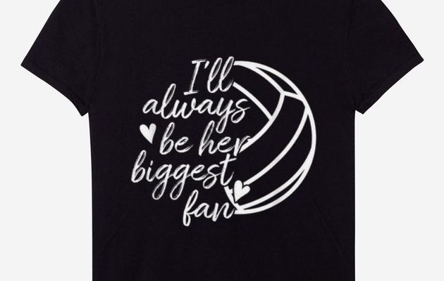 Nice I'll Always Be Her Biggest Fan Volleyball shirt