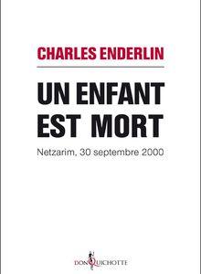 Un enfant est mort : Netzarim, 30 septembre 2000 (Charles Enderlin)