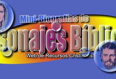 BIOGRAFIAS DE PERSONAJES BIBLICOS: