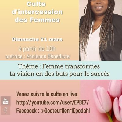 Invitation au culte d'intercession des Femmes du 21 mars 2021 à partir de 10 h 00  en direct sur Youtube et sur Facebook